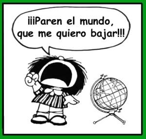 Paren el mundo que me quiero bajar. Mafalda